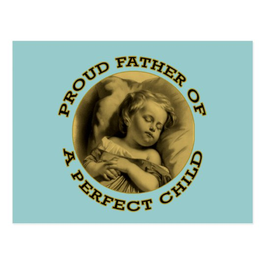 PROUD FATHER OF A PERFECT CHILD POSTCARD