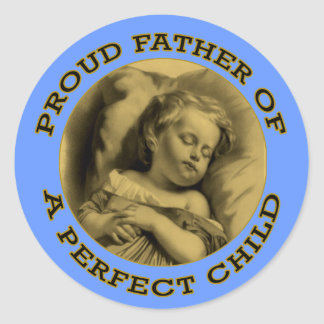 PROUD FATHER OF A PERFECT CHILD ROUND STICKERS