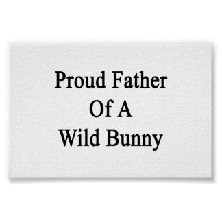 Proud Father Of A Wild Bunny Poster