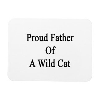 Proud Father Of A Wild Cat Rectangular Photo Magnet