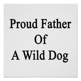 Proud Father Of A Wild Dog Poster
