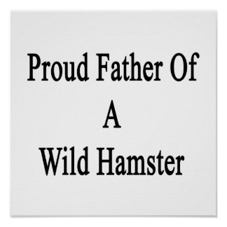 Proud Father Of A Wild Hamster Poster