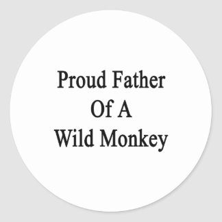 Proud Father Of A Wild Monkey Classic Round Sticker