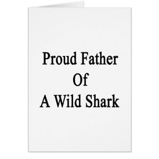 Proud Father Of A Wild Shark Note Card