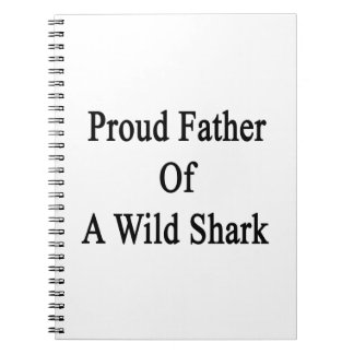 Proud Father Of A Wild Shark Notebooks