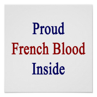 Proud French Blood Inside Poster