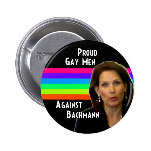 Proud Gay Men Against Bachmann Pinback Button