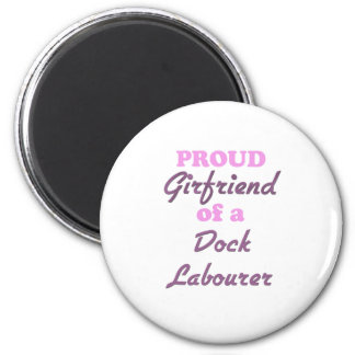 Proud Girlfriend of a Dock Labourer 2 Inch Round Magnet