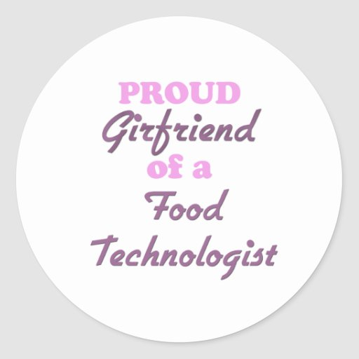 Proud Girlfriend of a Food Technologist Classic Round Sticker