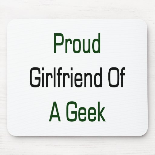 Proud Girlfriend Of A Geek Mouse Pad