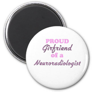 Proud Girlfriend of a Neuroradiologist 2 Inch Round Magnet