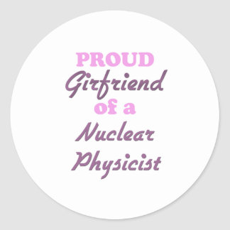 Proud Girlfriend of a Nuclear Physicist Classic Round Sticker