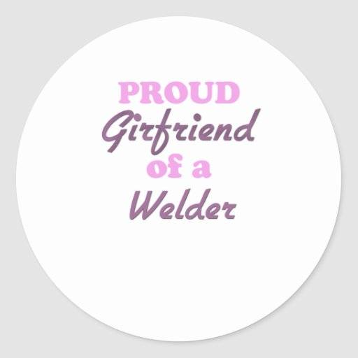 Proud Girlfriend of a Welder Classic Round Sticker