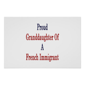 Proud Granddaughter Of A French Immigrant Poster