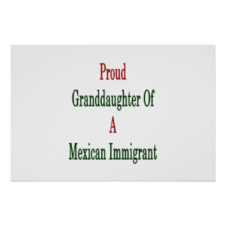 Proud Granddaughter Of A Mexican Immigrant Poster