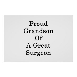 Proud Grandson Of A Great Surgeon Poster