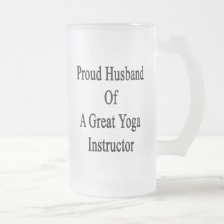 Proud Husband Of A Great Yoga Instructor 16 Oz Frosted Glass Beer Mug