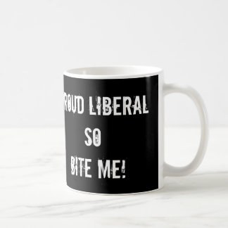Proud Liberal, So Bite Me Mug