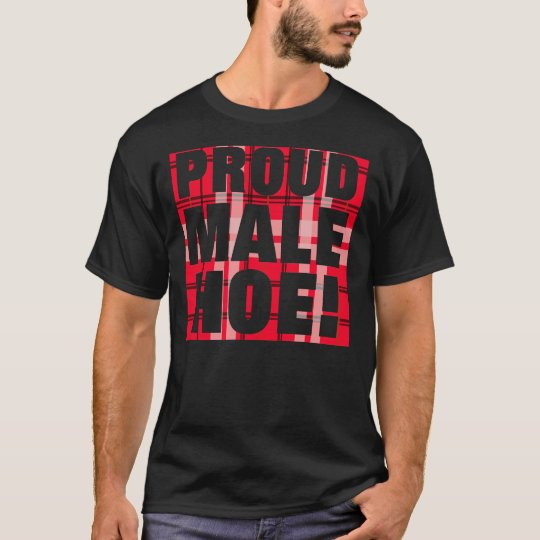 Proud Male Hoe -- T-Shirt