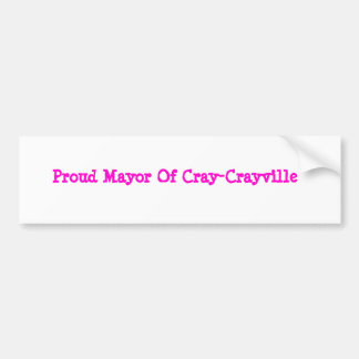 Proud Mayor Of Cray-Crayville Bumper Sticker