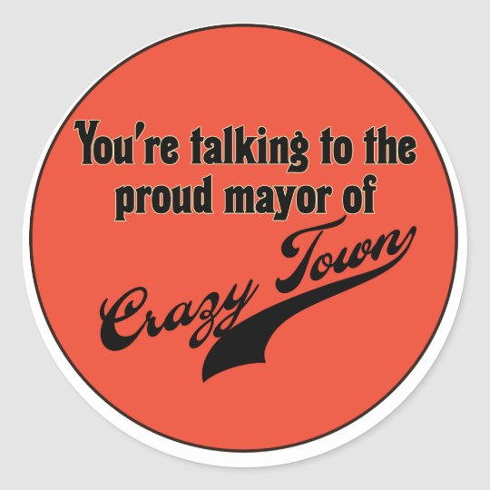 Proud Mayor of Crazy Town Classic Round Sticker