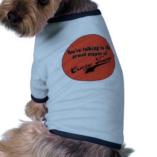 Proud Mayor of Crazy Town Dog Shirt