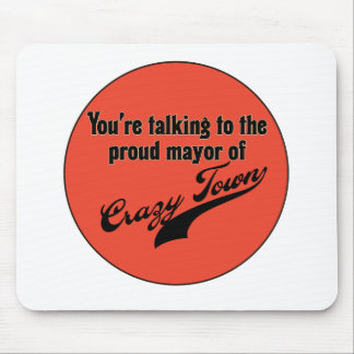 Proud Mayor of Crazy Town Mouse Mats