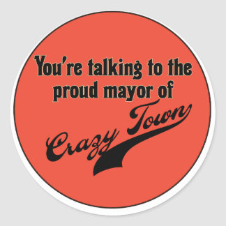 Proud Mayor of Crazy Town Sticker