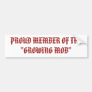 """PROUD MEMBER OF THE  """"GROWING MOB"""" BUMPER STICKER"""