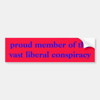 proud member of the vast liberal conspiracy bumper sticker