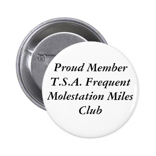 Proud Member T.S.A. Frequent Molestation Miles ... Pins