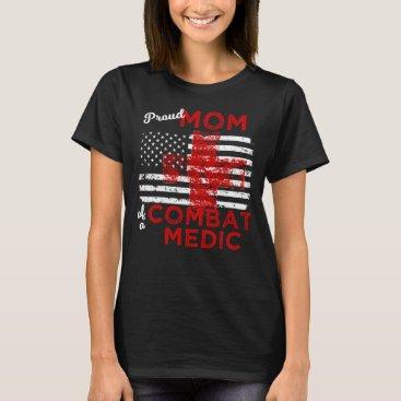 Proud Mom of a Combat Medic Distressed Flag T-Shirt