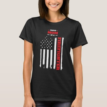 Proud Mom of a Firefighter Distressed Flag T-Shirt