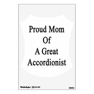 Proud Mom Of A Great Accordionist Room Decal