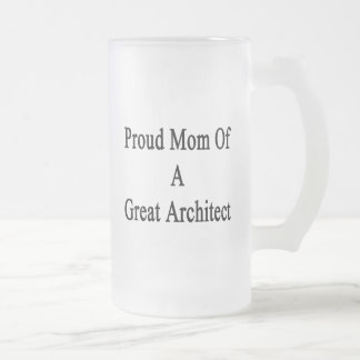 Proud Mom Of A Great Architect Beer Mug