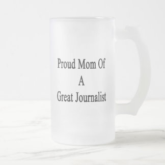 Proud Mom Of A Great Journalist Glass Beer Mug