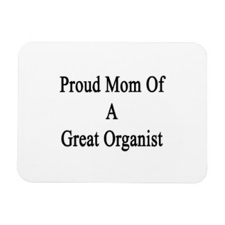 Proud Mom Of A Great Organist Flexible Magnets