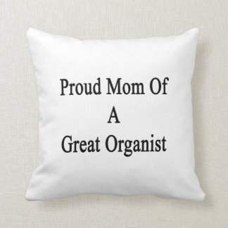 Proud Mom Of A Great Organist Pillows