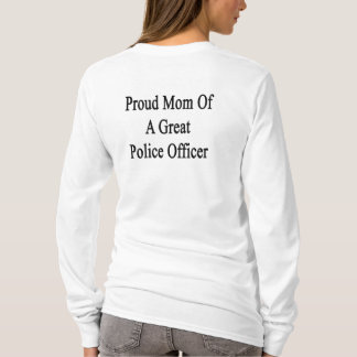 Proud Mom Of A Great Police Officer T-Shirt