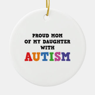 Proud Mom Of My Daughter With Autism Ceramic Ornament