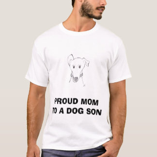 PROUD MOM TO A DOG SON ... T-Shirt