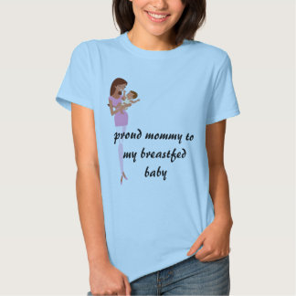 proud mommy to my breastfed baby tee shirt