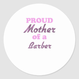 Proud Mother of a Barber Round Sticker
