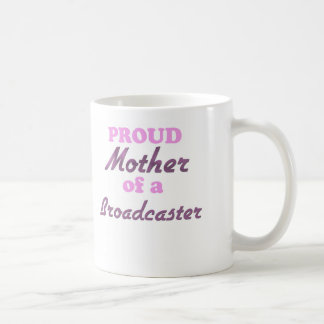 Proud Mother of a Broadcaster Classic White Coffee Mug