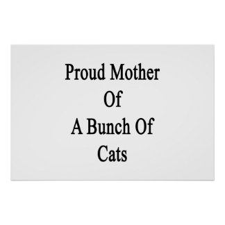Proud Mother Of A Bunch Of Cats Poster
