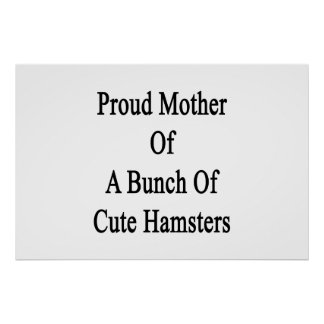 Proud Mother Of A Bunch Of Cute Hamsters Poster