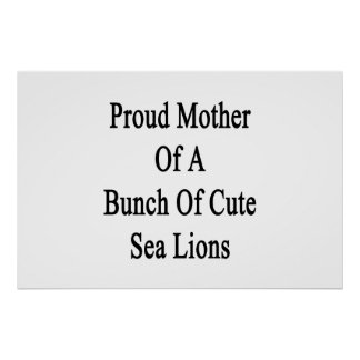Proud Mother Of A Bunch Of Cute Sea Lions Poster