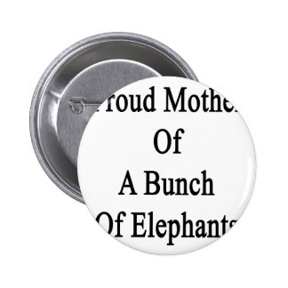 Proud Mother Of A Bunch Of Elephants Button