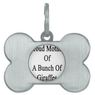 Proud Mother Of A Bunch Of Giraffes Pet Name Tag