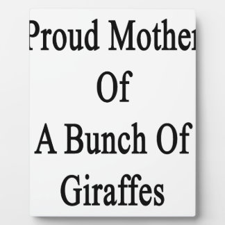 Proud Mother Of A Bunch Of Giraffes Plaque